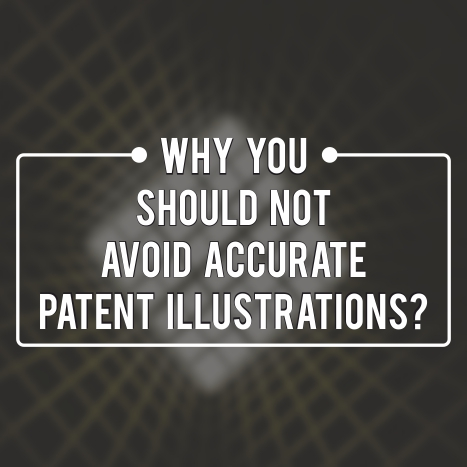 Why you should not avoid accurate patent illustrations?