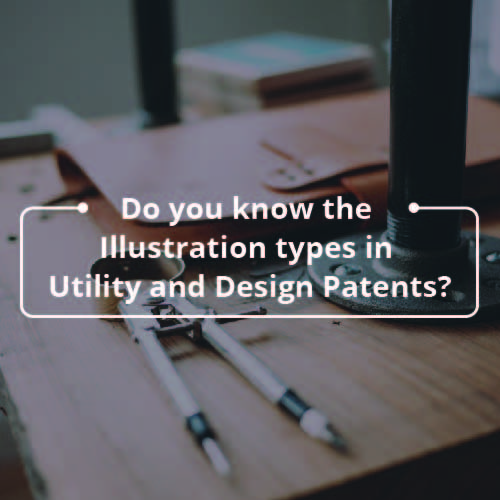 Do you know the Illustration types in Utility and Design Patents?