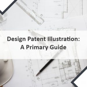 Design Patent Illustration: A Primary Guide