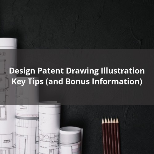 Design Patent Drawing Illustration: Key Tips (and Bonus Information)