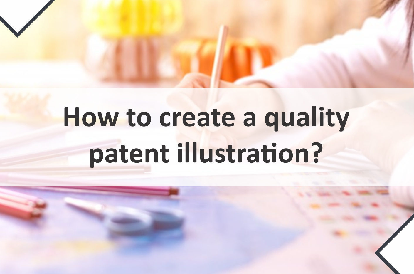 How to create a quality patent illustration?