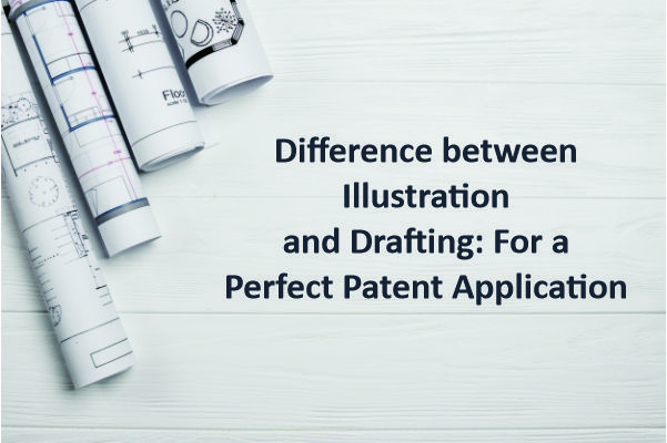 Difference between Illustration and Drafting: For a Perfect Patent Application