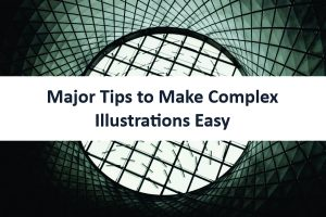 Major Tips to Make Complex Illustrations Easy