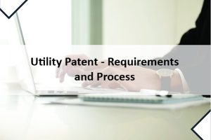Utility Patent –Requirements and Process