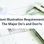 Patent Illustration Requirements – The Major Do's and Don'ts
