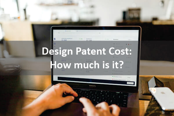 Design Patent Cost: How much is it?