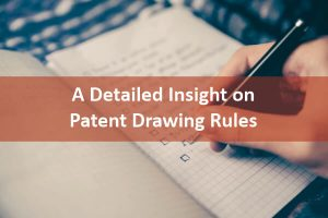 A Detailed Insight on Patent Drawing Rules