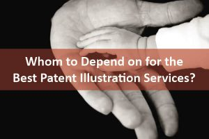 Whom to Depend on for the Best Patent Illustration Services?
